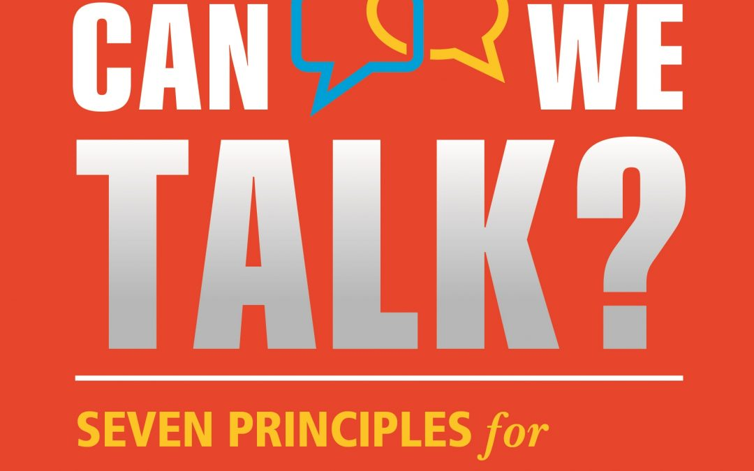 Can We Talk: Seven Principles for Managing Difficult Conversations at Work Launches!